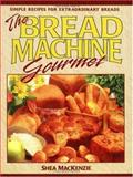 The Bread Machine Gourmet, Shea MacKenzie, 0895296977