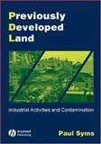 Previously Developed Land : Industrial Activities and Contamination, Syms, Paul M. and Nathanail, Paul, 1405106972