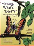Mommy, What's Died? the Butterfly Story, Gill, Linda, 1889636975