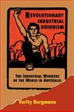 Revolutionary Industrial Unionism : The Industrial Workers of the World in Australia, Burgmann, Verity, 0521476984