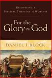 For the Glory of God : Recovering a Biblical Theology of Worship, Block, Daniel I., 0801026989