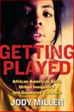 Getting Played : African American Girls, Urban Inequality, and Gendered Violence, Miller, Jody, 0814756980