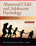 Abnormal Child and Adolescent Psychology with DSM-V Updates, Wicks-Nelson, Rita and Israel, Allen C., 0133766985