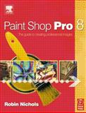 Paint Shop Pro 8 : The Guide to Creating Professional Images, Nichols, Robin, 0240516982