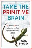 Tame the Primitive Brain, Mark Bowden, 1118436989