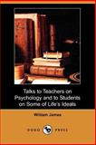 Talks to Teachers on Psychology and to Students on Some of Life's Ideals, James, William, 1406526983