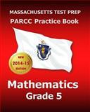 MASSACHUSETTS TEST PREP PARCC Practice Book Mathematics Grade 5, Test Master Test Master Press Massachusetts, 1502486989