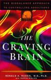 The Craving Brain : The BioBalance Approach to Controlling Addiction, Ruden, Ronald A. and Byalick, Marcia, 0060186984