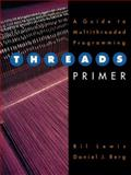 Threads Primer : A Guide to Multithreaded Programming, Lewis, Bil and Berg, Daniel J., 0134436989