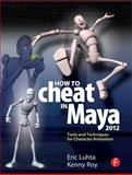 How to Cheat in Maya 2012 : Tools and Techniques for Character Animation, Luhta, Eric and Roy, Kenny, 0240816986