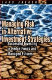 Managing Risk in Alternative Investment Strategies : Successful Investing in Hedge Funds and Managed Futures, Jaeger, Lars, 0273656988