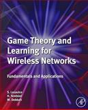 Game Theory and Learning for Wireless Networks : Fundamentals and Applications, Debbah, Merouane and Lasaulce, Samson, 0123846986