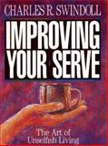 Improving Your Serve : The Art of Unselfish Living, Swindoll, Charles R., 0786256982