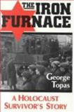 Iron Furnace : A Holocaust Survivor's Story, Topas, George, 0813116988