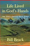 Life Lived in God's Hands, Bill Brack, 1469736985