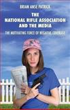 The National Rifle Association and the Media, Brian Anse Patrick, 190716698X