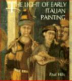The Light of Early Italian Painting, Hills, Paul, 0300046987