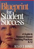 Blueprint for Student Success : A Guide to Research-Based Teaching Practices K-12, Jones, Susan, 0761946985