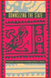 Downsizing the State : Privatization and the Limits of Neoliberal Reform in Mexico, MacLeod, Dag, 0271026987