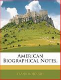 American Biographical Notes, Frank B. Hough, 114253698X