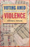 Voting amid Violence : Electoral Democracy in Colombia, Taylor, Steven L., 1555536980