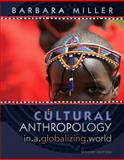 Cultural Anthropology in a Globalizing World, Miller, Barbara D., 0205776981