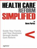 Health Care Reform Simplified, Dave Parks, 1430236981