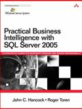 Practical Business Intelligence with SQL Server 2005, Toren, Roger and Hancock, John C., 0321356985