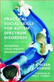 Practical Social Skills for Autism Spectrum Disorders : Designing Child-Specific Interventions, Koenig, Kathleen, 0393706982
