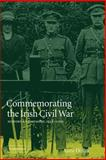 Commemorating the Irish Civil War : History and Memory, 1923-2000, Dolan, Anne, 0521026989