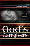 God's Caregivers, Robert Weeber, 0595216986