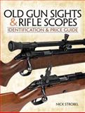 Old Gunsights and Rifle Scopes, Nick Stroebel, 0896896986