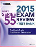 Wiley Series 55 Exam Review 2015 + Test Bank : The Equity Trader Qualification Examination, Van Blarcom, Jeff, 1118856988
