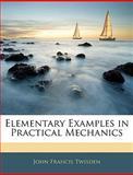 Elementary Examples in Practical Mechanics, John Francis Twisden, 1145346987