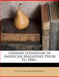 German Literature in American Magazines Prior To 1846..., Scott Holland Goodnight, 1270846981
