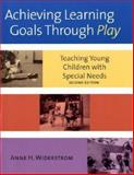 Achieving Learning Goals Through Play : Teaching Young Children with Special Needs, Widerstrom, Anne H., 1557666989
