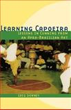 Learning Capoeira : Lessons in Cunning from an Afro-Brazilian Art, Downey, Greg, 0195176987