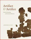 Artifact and Artifice : Classical Archaeology and the Ancient Historian, Hall, Jonathan M., 022609698X