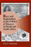 Race and Regionalism in the Politics of Taxation in Brazil and South Africa 9780521016988