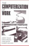 The Computerization of Work : A Communication Perspective, Taylor, James R. and Groleau, Carole, 0761906983