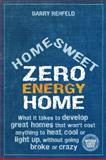 Home Sweet Zero Energy Home, Barry Rehfeld, 0865716986
