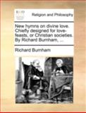 New Hymns on Divine Love Chiefly Designed for Love-Feasts, or Christian Societies by Richard Burnham, Richard Burnham, 1140766988