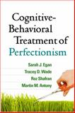Cognitive-Behavioral Treatment of Perfectionism, Egan, Sarah J. and Wade, Tracey D., 146251698X