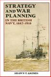 Strategy and War Planning in the British Navy, 1887-1918, Grimes, Shawn T., 184383698X