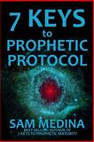 7 Keys to Prophetic Protocol, Sam Medina, 1500426989