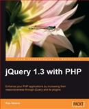 JQuery 1. 3 with PHP : Enhance your PHP applications by increasing their responsiveness through jQuery and its Plugins, Verens, Kae, 1847196985
