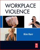 Workplace Violence : Planning for Prevention and Response, Kerr, Kim, 1856176983
