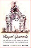 Royal Spectacle : The 1860 Visit of the Prince of Wales to Canada and the United States, Radforth, Ian Walter and Radforth, Ian, 0802086993