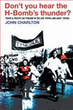 Don't You Hear the H-Bomb's Thunder? : Youth and Politics on Tyneside in the Late 'Fifties and Early 'Sixties, Charlton, John, 0850366992