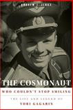 The Cosmonaut Who Couldn't Stop Smiling : The Life and Legend of Yuri Gagarin, Jenks, Andrew L., 0875806996